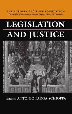 Legislation and Justice - The Origins of the Modern State in Europe, 13th to 18th Centuries (Hardback)
