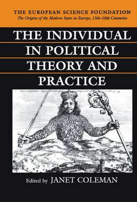 The Individual in Political Theory and Practice - The Origins of the Modern State in Europe, 13th to 18th Centuries (Hardback)