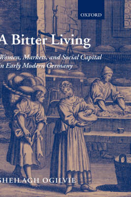 A Bitter Living: Women, Markets, and Social Capital in Early Modern Germany (Hardback)