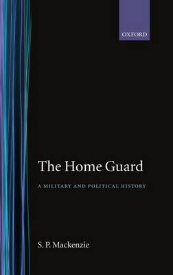 The Home Guard: A Military and Political History (Hardback)