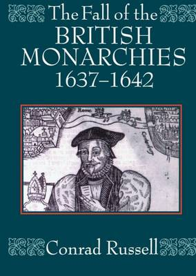 The Fall of the British Monarchies 1637-1642 (Paperback)