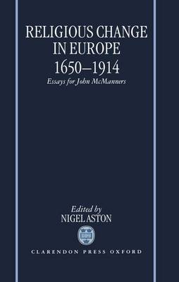 Religious Change in Europe 1650-1914: Essays for John McManners (Hardback)