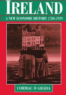 Ireland: A New Economic History 1780-1939 (Paperback)