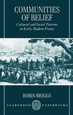 Communities of Belief: Cultural and Social Tensions in Early Modern France (Paperback)
