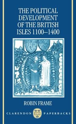 The Political Development of the British Isles 1100-1400 - Clarendon Paperbacks (Paperback)