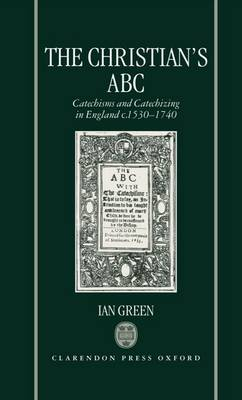 The Christian's ABC: Catechisms and Catechizing in England c.1530-1740 (Hardback)