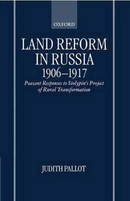 Land Reform in Russia, 1906-1917: Peasant Responses to Stolypin's Project of Rural Transformation (Hardback)