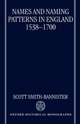 Names and Naming Patterns in England 1538-1700 - Oxford Historical Monographs (Hardback)