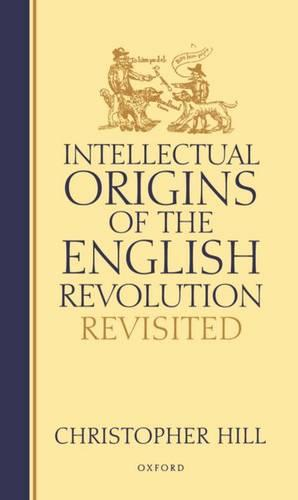 Intellectual Origins of the English Revolution - Revisited (Hardback)