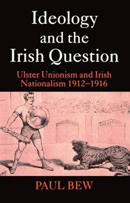 Ideology and the Irish Question: Ulster Unionism and Irish Nationalism 1912-1916 (Paperback)