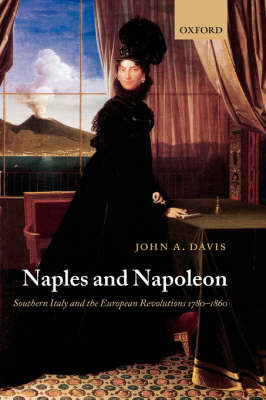 Naples and Napoleon: Southern Italy and the European Revolutions, 1780-1860 (Hardback)