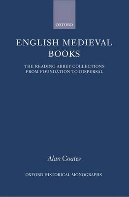 English Medieval Books: The Reading Abbey Collections from Foundation to Dispersal - Oxford Historical Monographs (Hardback)