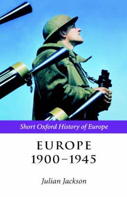 Europe 1900-1945 - The Short Oxford History of Europe (Hardback)