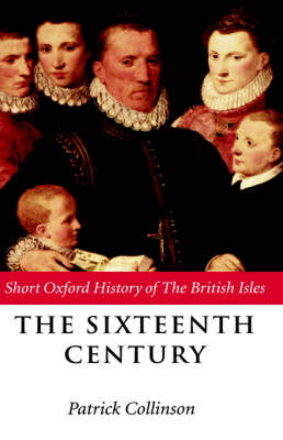 The Sixteenth Century: 1485-1603 - Short Oxford History of the British Isles (Hardback)