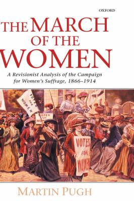 The March of the Women: A Revisionist Analysis of the Campaign for Women's Suffrage, 1866-1914 (Hardback)