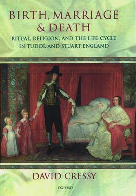 Birth, Marriage, and Death: Ritual, Religion, and the Life-Cycle in Tudor and Stuart England (Paperback)
