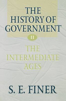 The History of Government from the Earliest Times: Volume II: The Intermediate Ages - The History of Government from the Earliest Times (Paperback)
