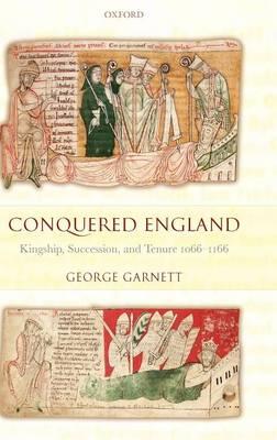 Conquered England: Kingship, Succession, and Tenure 1066-1166 (Hardback)