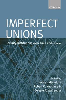 Imperfect Unions: Security Institutions Over Time and Space (Hardback)