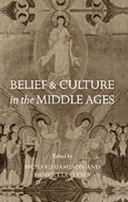 Belief and Culture in the Middle Ages: Studies Presented to Henry Mayr-Harting (Hardback)
