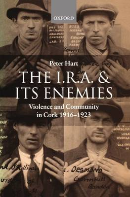The I.R.A. and its Enemies: Violence and Community in Cork, 1916-1923 (Paperback)