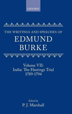 The Writings and Speeches of Edmund Burke: Volume VII: India: The Hastings Trial 1789-1794 - The Writings and Speeches of Edmund Burke VII (Hardback)