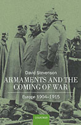 Armaments and the Coming of War: Europe 1904-1914 (Paperback)