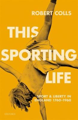 This Sporting Life: Sport and Liberty in England, 1760-1960 (Hardback)