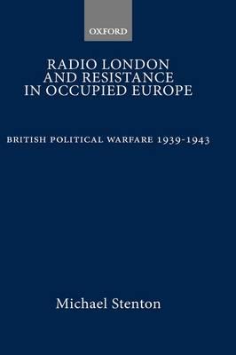 Radio London and Resistance in Occupied Europe: British Political Warfare 1939-1943 (Hardback)