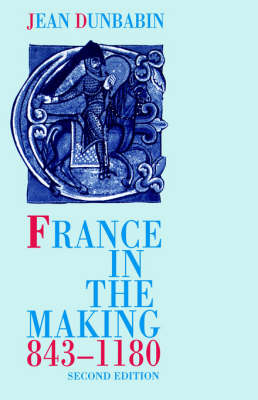 France in the Making 843-1180 (Paperback)