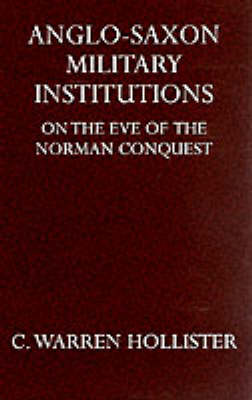 Anglo-Saxon Military Institutions: On the Eve of the Norman Conquest - Oxford University Press Academic Monograph Reprints S. (Hardback)