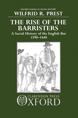 The Rise of the Barristers: A Social History of the English Bar 1590-1640 - Oxford Studies in Social History (Hardback)