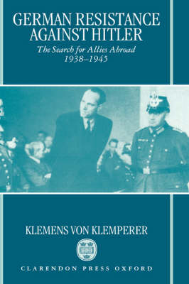 German Resistance against Hitler: The Search for Allies Abroad 1938-1945 (Hardback)