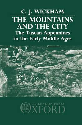 The Mountains and the City: The Tuscan Appennines in the Early Middle Ages (Hardback)
