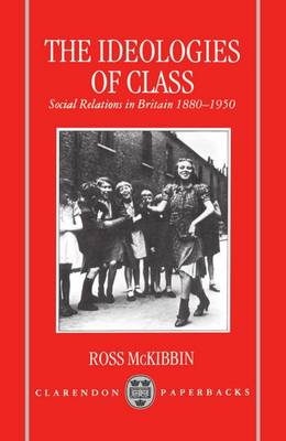 The Ideologies of Class: Social Relations in Britain 1880-1950 (Hardback)