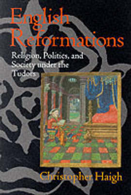 English Reformations: Religion, Politics, and Society under the Tudors (Paperback)