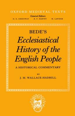 Bede's Ecclesiastical History of the English People: A Historical Commentary - Oxford Medieval Texts (Paperback)