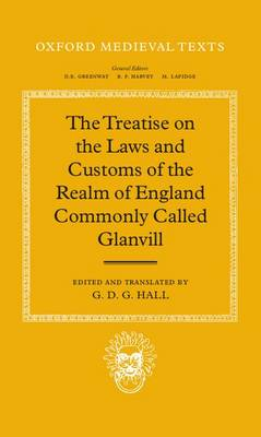 The Treatise on the Laws and Customs of the Realm of England Commonly Called Glanvill - Oxford Medieval Texts (Hardback)