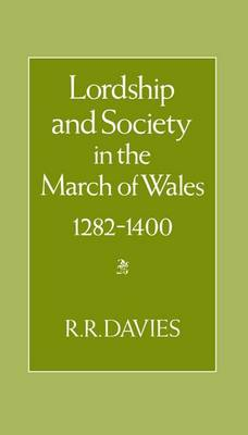 Lordship and Society in the March of Wales 1282-1400 (Hardback)