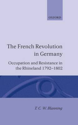 The French Revolution in Germany: Occupation and Resistance in the Rhineland 1792-1802 (Hardback)