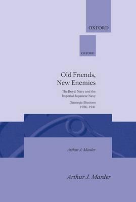 Old Friends, New Enemies: Volume 1: Strategic Illusions, 1936-1941 - Old Friends, New Enemies (Hardback)