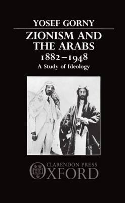 Zionism and the Arabs 1882-1948: A Study of Ideology (Hardback)