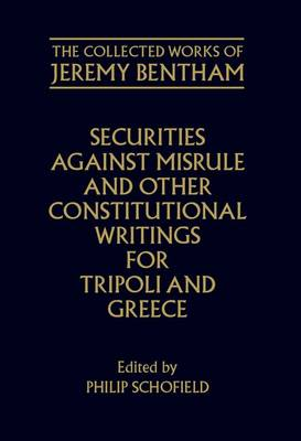 The The Collected Works of Jeremy Bentham: Securities Against Misrule and Other Constitutional Writings for Tripoli and Greece: The Collected Works of Jeremy Bentham: Securities against Misrule and Other Constitutional Writings for Tripoli and Greece Securities Against Misrule and Other Constitutional Writings for Tripoli and Greece - The Collected Works of Jeremy Bentham (Hardback)