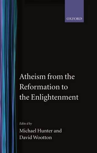 Atheism from the Reformation to the Enlightenment (Hardback)
