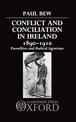 Conflict and Conciliation in Ireland 1890-1910: Parnellites and Radical Agrarians (Hardback)