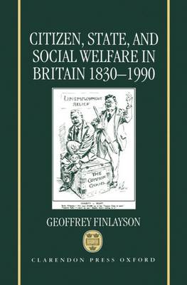 Citizen, State, and Social Welfare in Britain 1830-1990 (Hardback)
