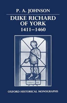 Duke Richard of York 1411-1460 - Oxford Historical Monographs (Hardback)