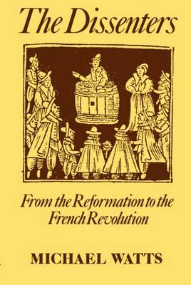 The Dissenters: Volume I: From the Reformation to the French Revolution - The Dissenters (Paperback)