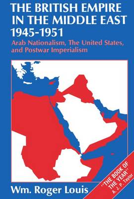 The British Empire in the Middle East 1945-1951: Arab Nationalism, the United States, and Postwar Imperialism (Paperback)