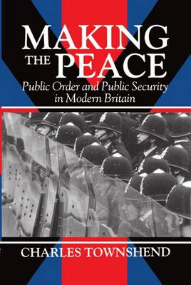 Making the Peace: Public Order and Public Security in Modern Britain (Hardback)